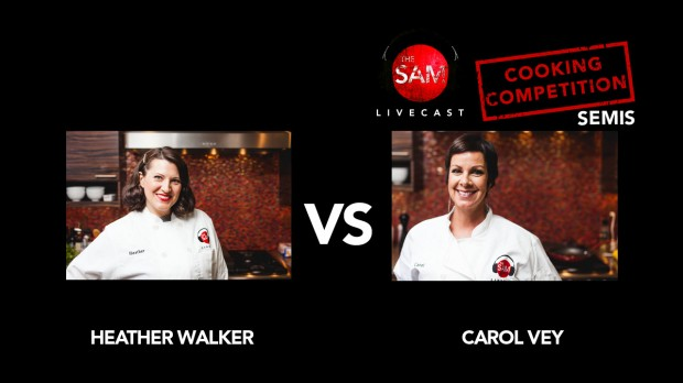 The Sam Livecast Cooking Competition Semis. Heather vs. Carol